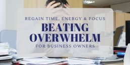Beating Overwhelm For Business Owners - Overwhelmed Entrepreneurs