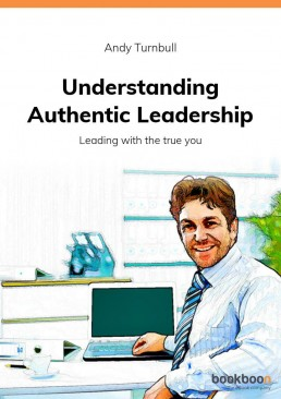 Understanding Authentic Leadership - Leading with the true you - business book by Andy Turnbull